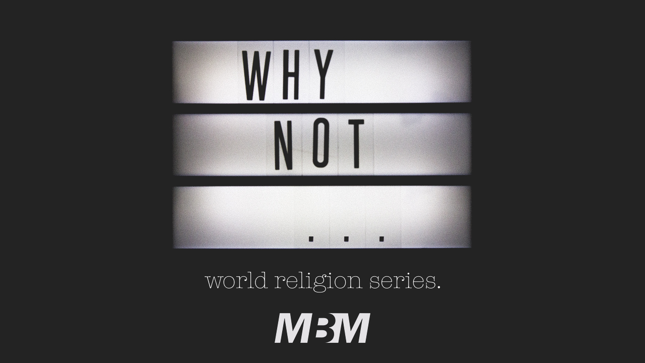 Why Not… World Religion Series | MBM // Multicultural Bible Ministry